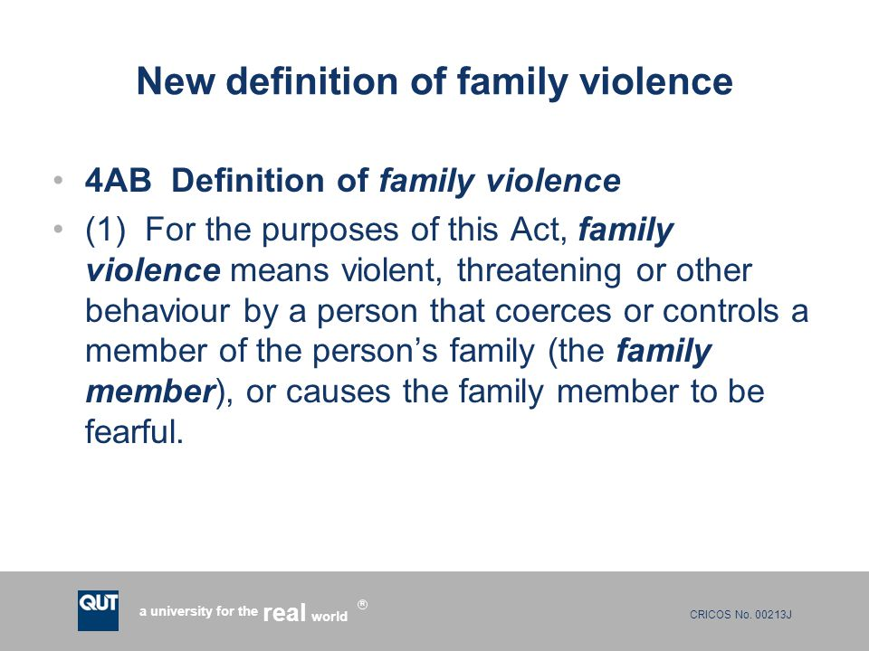 CRICOS No. 00213J a university for the world real R New definition of family violence 4AB Definition of family violence (1) For the purposes of this A
