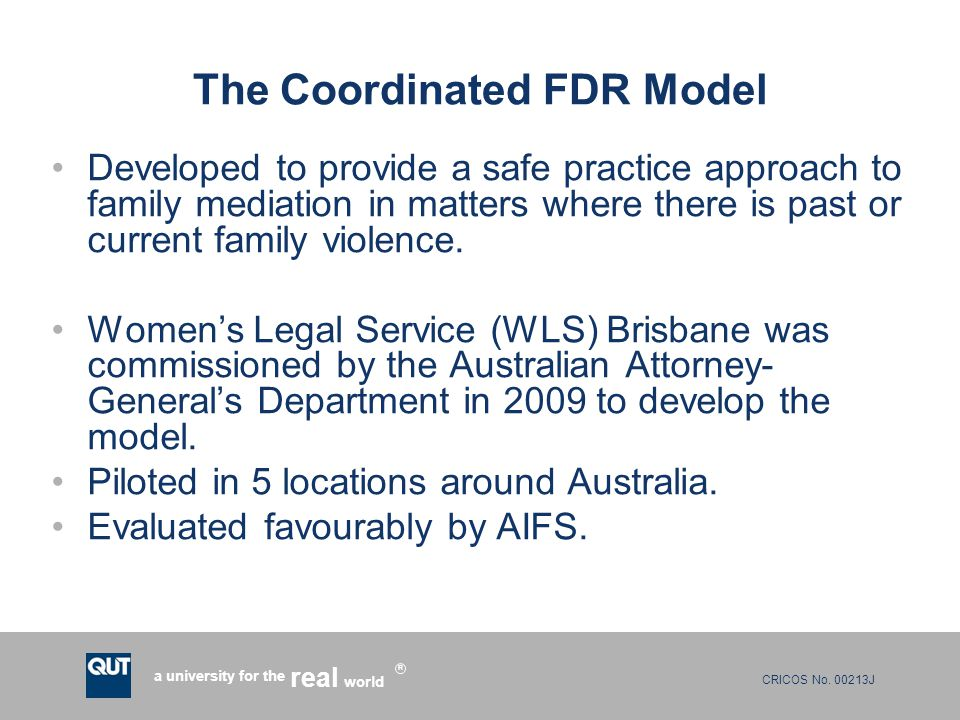 CRICOS No. 00213J a university for the world real R The Coordinated FDR Model Developed to provide a safe practice approach to family mediation in mat