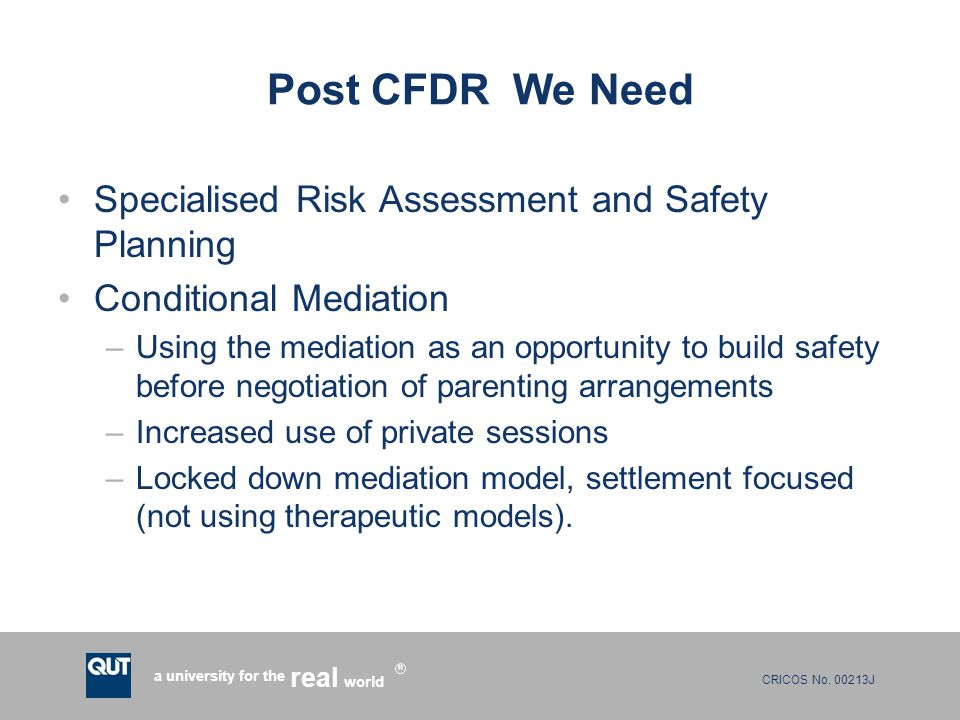 CRICOS No. 00213J a university for the world real R Post CFDR We Need Specialised Risk Assessment and Safety Planning Conditional Mediation –Using the