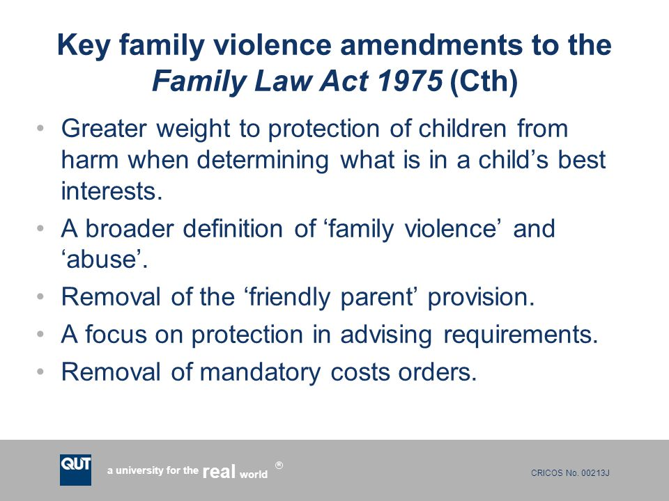 CRICOS No. 00213J a university for the world real R Key family violence amendments to the Family Law Act 1975 (Cth) Greater weight to protection of ch