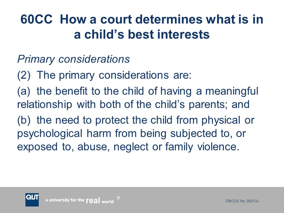 CRICOS No. 00213J a university for the world real R 60CC How a court determines what is in a child's best interests Primary considerations (2) The pri
