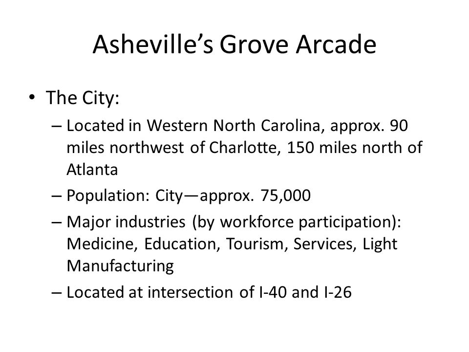 Asheville's Grove Arcade Problems: – Cost = More than anticipated Asbestos Code compliance Maintenance issues – Some restructuring required for tax purposes – Occupancy rates National economy (2 recessions) Rent structure Conditions of transfer