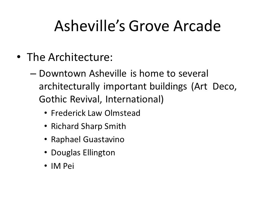 The Architecture: – Downtown Asheville is home to several architecturally important buildings (Art Deco, Gothic Revival, International) Frederick Law