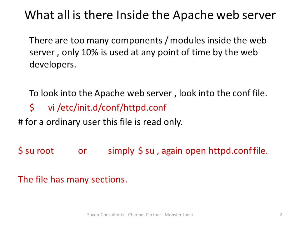 What all is there Inside the Apache web server There are too many components / modules inside the web server, only 10% is used at any point of time by the web developers.