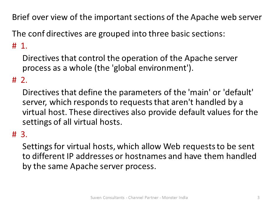 Brief over view of the important sections of the Apache web server The conf directives are grouped into three basic sections: # 1.
