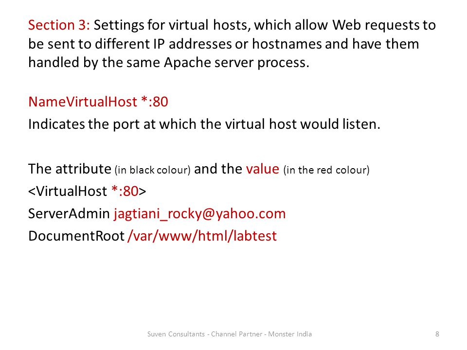 Section 3: Settings for virtual hosts, which allow Web requests to be sent to different IP addresses or hostnames and have them handled by the same Apache server process.