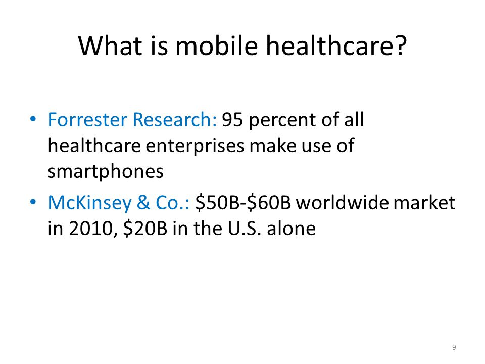 Forrester Research: 95 percent of all healthcare enterprises make use of smartphones McKinsey & Co.: $50B-$60B worldwide market in 2010, $20B in the U.S.