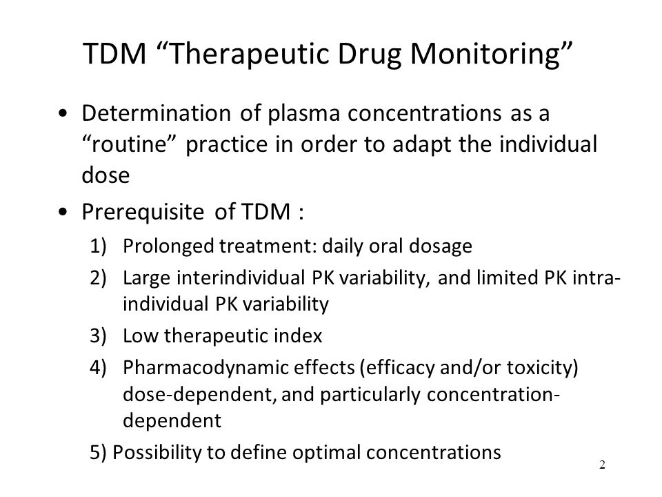 "TDM ""Therapeutic Drug Monitoring"" Determination of plasma concentrations as a ""routine"" practice in order to adapt the individual dose Prerequisite of"