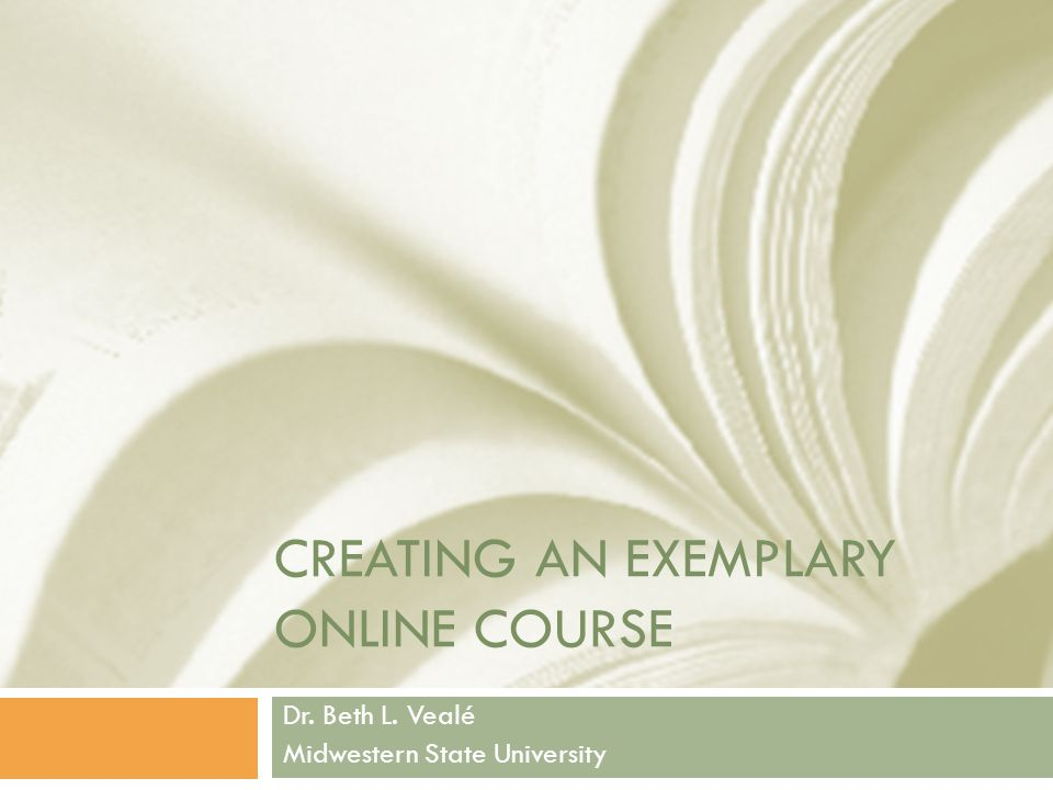 Objectives  Objectives  Define the term exemplary as it relates to online course development  Identify factors within a course that can be improved to move towards an exemplary course  Assess course components as to exemplary course status