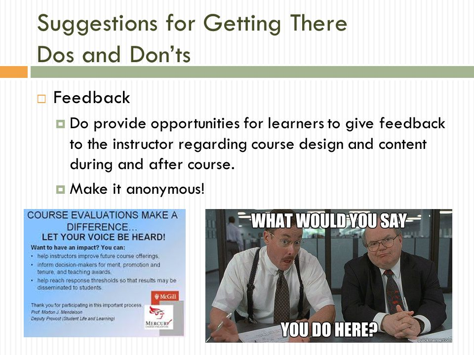  Feedback  Do provide opportunities for learners to give feedback to the instructor regarding course design and content during and after course.