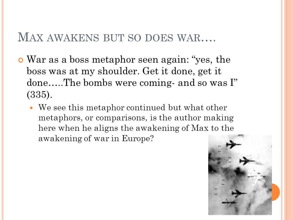 M AX AWAKENS BUT SO DOES WAR ….
