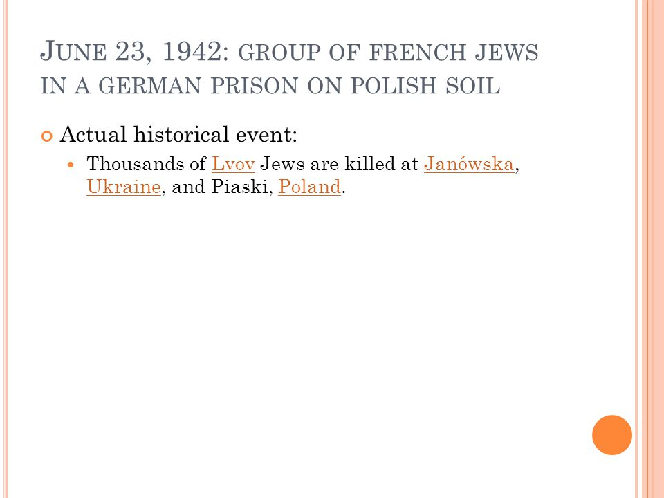 J UNE 23, 1942: GROUP OF FRENCH JEWS IN A GERMAN PRISON ON POLISH SOIL Actual historical event: Thousands of Lvov Jews are killed at Janówska, Ukraine, and Piaski, Poland.LvovJanówska UkrainePoland