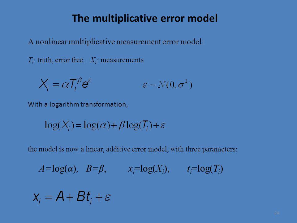 24 A nonlinear multiplicative measurement error model: T i : truth, error free.