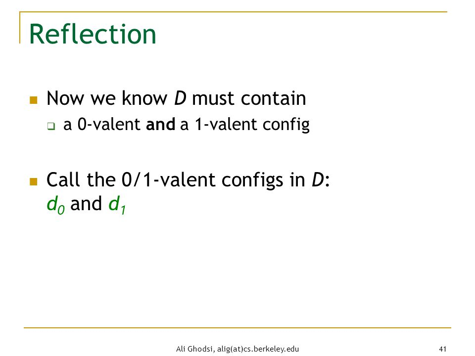 Ali Ghodsi, alig(at)cs.berkeley.edu 41 Reflection Now we know D must contain  a 0-valent and a 1-valent config Call the 0/1-valent configs in D: d 0 and d 1