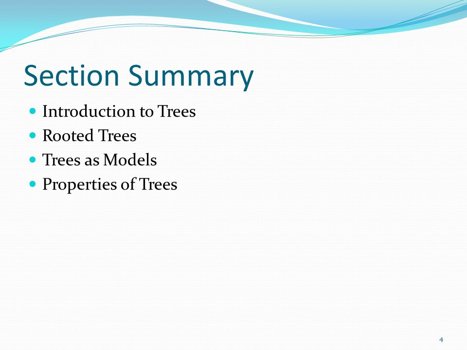 Section Summary Introduction to Trees Rooted Trees Trees as Models Properties of Trees 4