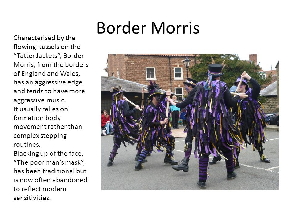 "Border Morris Characterised by the flowing tassels on the ""Tatter Jackets"", Border Morris, from the borders of England and Wales, has an aggressive ed"