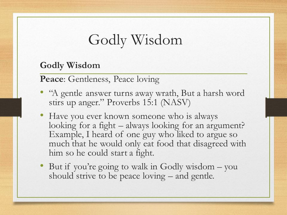 "Godly Wisdom Peace: Gentleness, Peace loving ""A gentle answer turns away wrath, But a harsh word stirs up anger."" Proverbs 15:1 (NASV) Have you ever k"