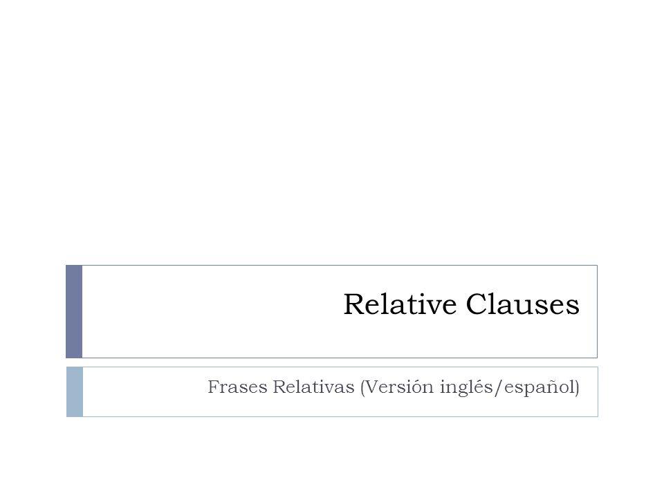 Relative Clauses Frases Relativas (Versión inglés/español)