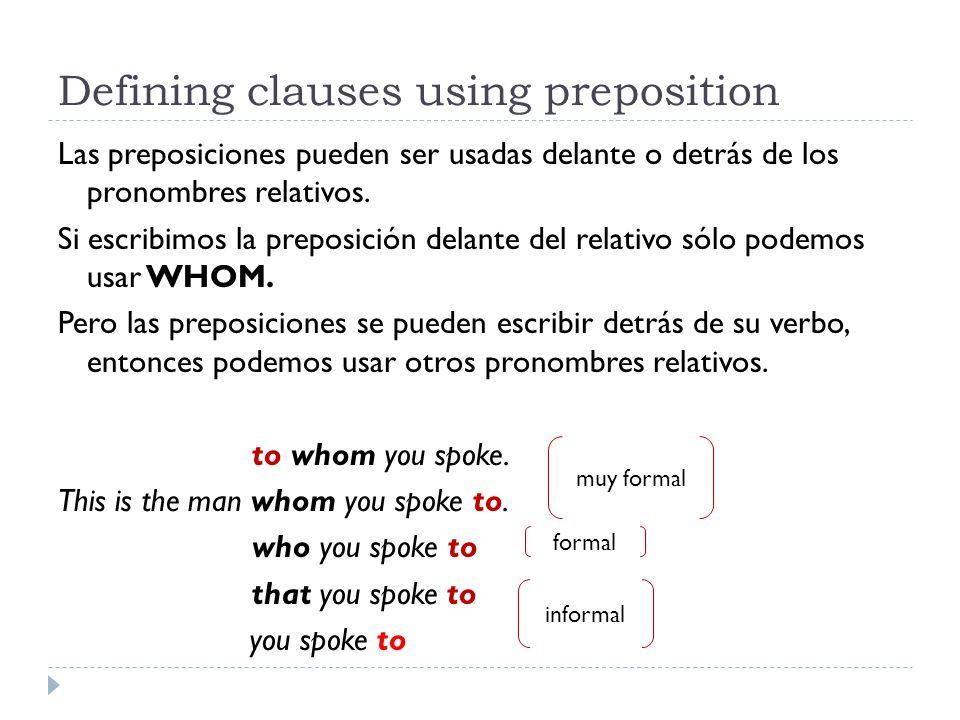 Defining clauses using preposition Las preposiciones pueden ser usadas delante o detrás de los pronombres relativos. Si escribimos la preposición dela