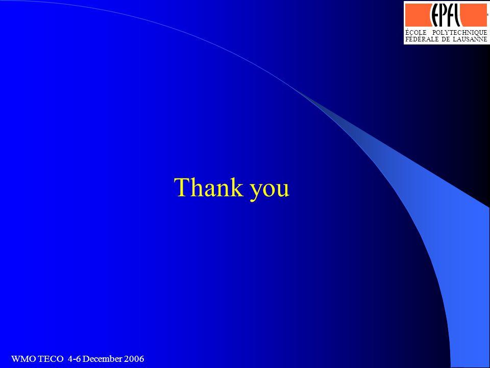 ÉCOLE POLYTECHNIQUE FÉDÉRALE DE LAUSANNE Logo optimisé par J.-D.Bonjour, SI-DGR 13.4.93 WMO TECO 4-6 December 2006 Thank you