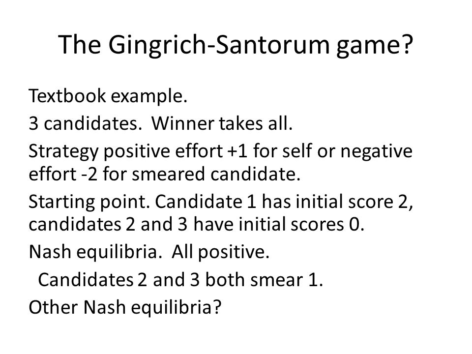 The Gingrich-Santorum game.Textbook example. 3 candidates.