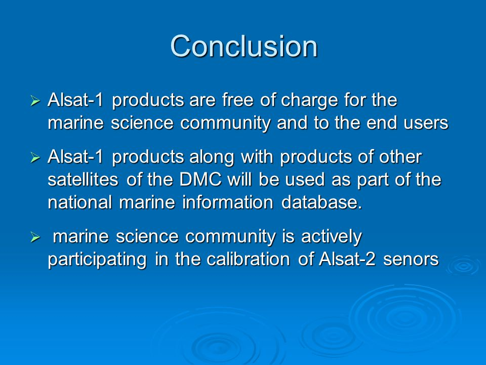 Conclusion  Alsat-1 products are free of charge for the marine science community and to the end users  Alsat-1 products along with products of other