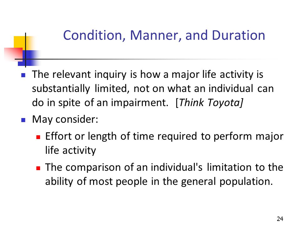 Condition, Manner, and Duration The relevant inquiry is how a major life activity is substantially limited, not on what an individual can do in spite of an impairment.