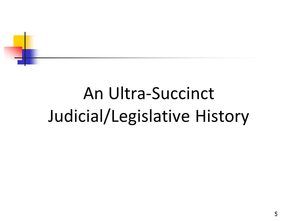 An Ultra-Succinct Judicial/Legislative History 5