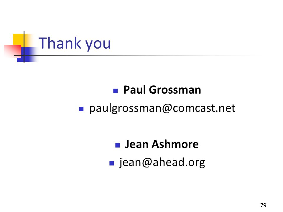 Thank you Paul Grossman paulgrossman@comcast.net Jean Ashmore jean@ahead.org 79