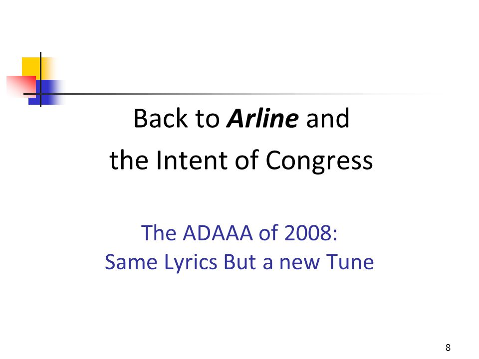 The ADAAA of 2008: Same Lyrics But a new Tune Back to Arline and the Intent of Congress 8