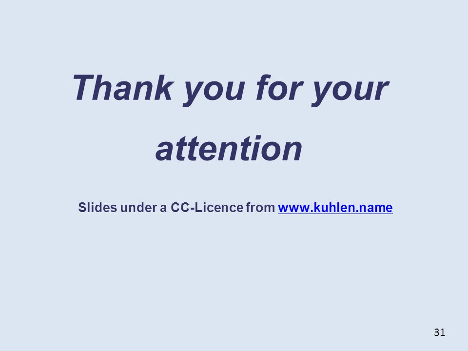 Thank you for your attention Slides under a CC-Licence from www.kuhlen.namewww.kuhlen.name 31