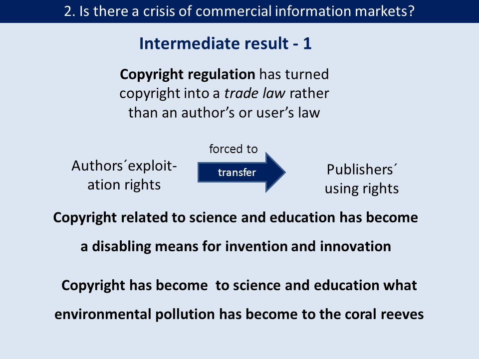 28 Rainer Kuhlen Still a need for copyright regulation when open access will become the default in science publishing Conclusion In the foreseeable future there will be still a need for copyright regulation and from the perspective of science and education (the intermediaries such as libraries included): The fight for a science- and education-friendly copyright must be continued to replace the various existing insufficient and obstructive copyright exceptions by a single comprehensive copyright clause in favor of science and education with the main objective