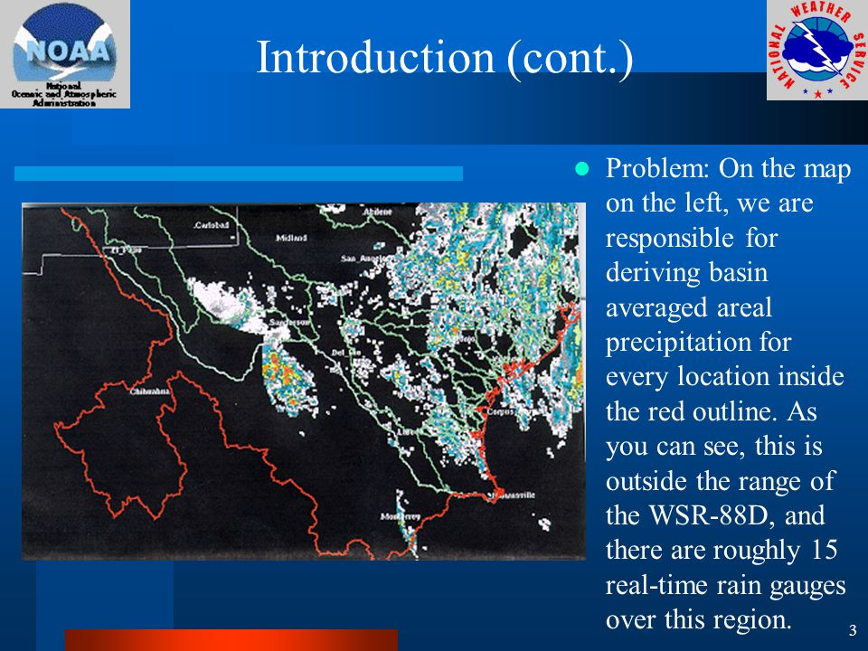 Introduction (cont.) Problem: On the map on the left, we are responsible for deriving basin averaged areal precipitation for every location inside the red outline.