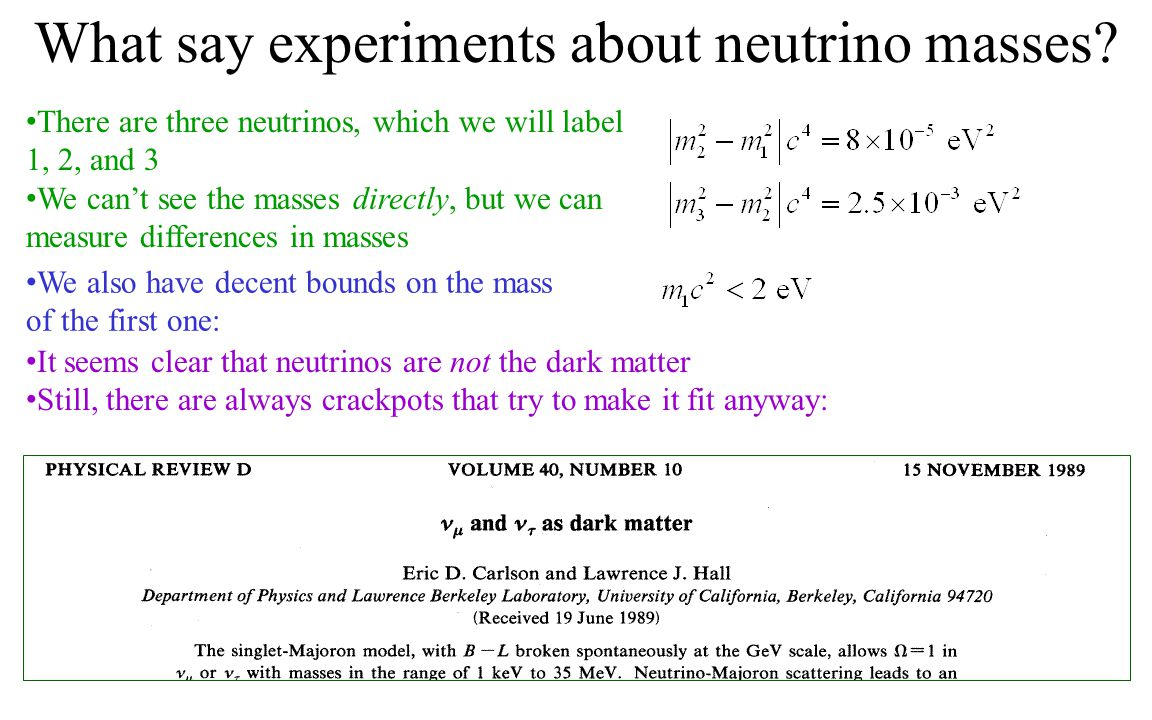 What say experiments about neutrino masses? There are three neutrinos, which we will label 1, 2, and 3 We can't see the masses directly, but we can me