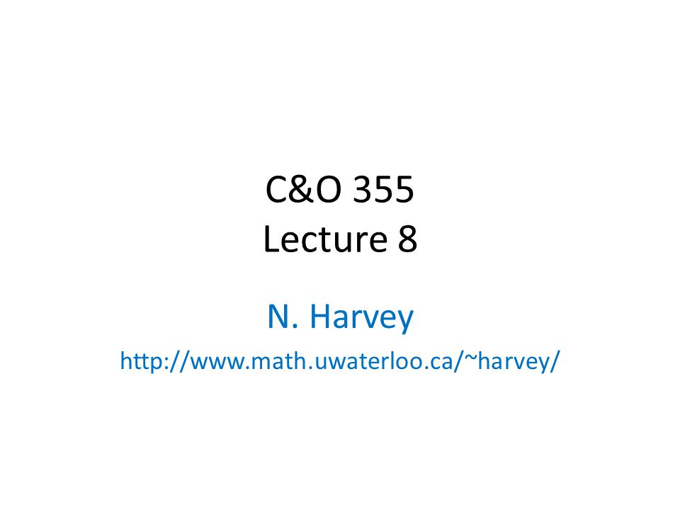 C&O 355 Lecture 8 N. Harvey http://www.math.uwaterloo.ca/~harvey/ TexPoint fonts used in EMF. Read the TexPoint manual before you delete this box.: A