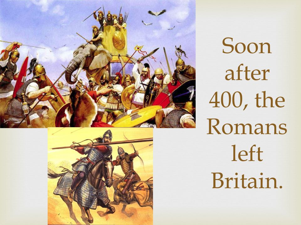 Soon after 400, the Romans left Britain.