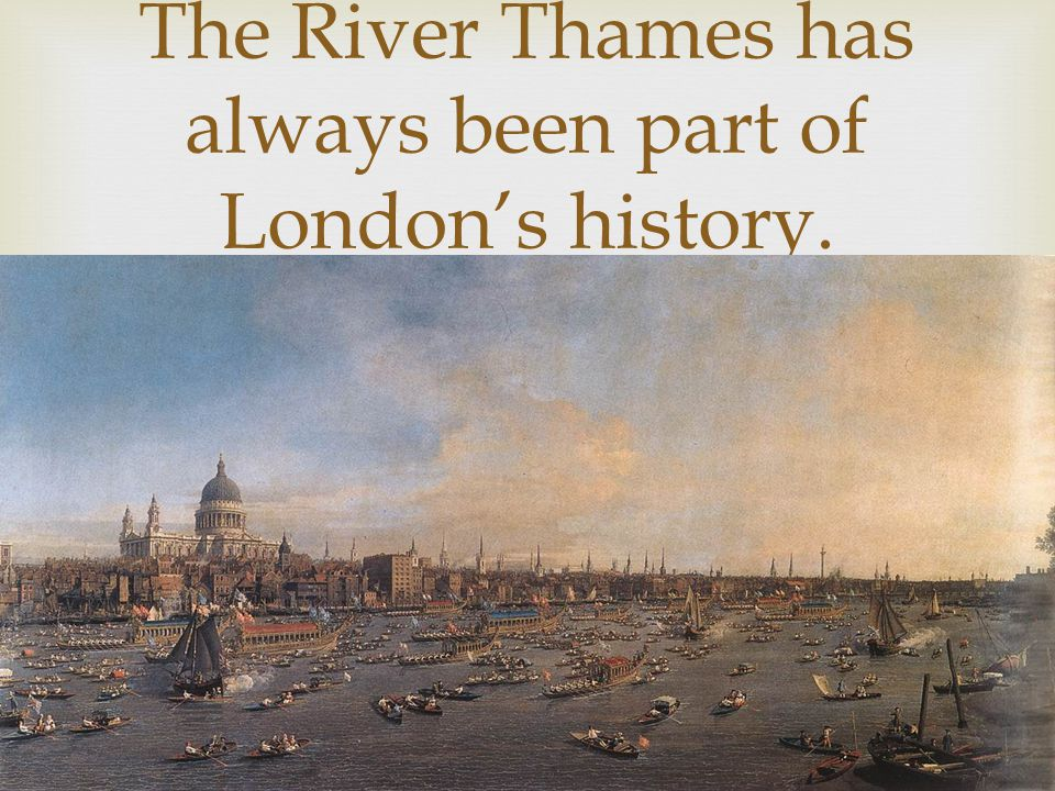 The River Thames has always been part of London's history.