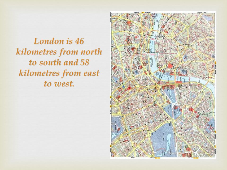 London is 46 kilometres from north to south and 58 kilometres from east to west.