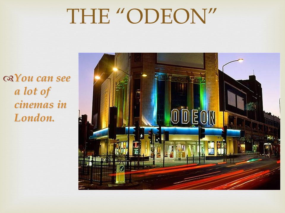 "THE ""ODEON""  You can see a lot of cinemas in London."