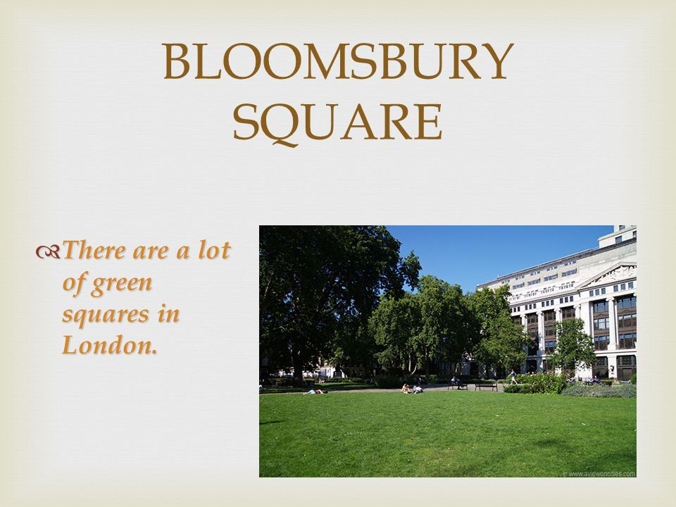 BLOOMSBURY SQUARE  There are a lot of green squares in London.