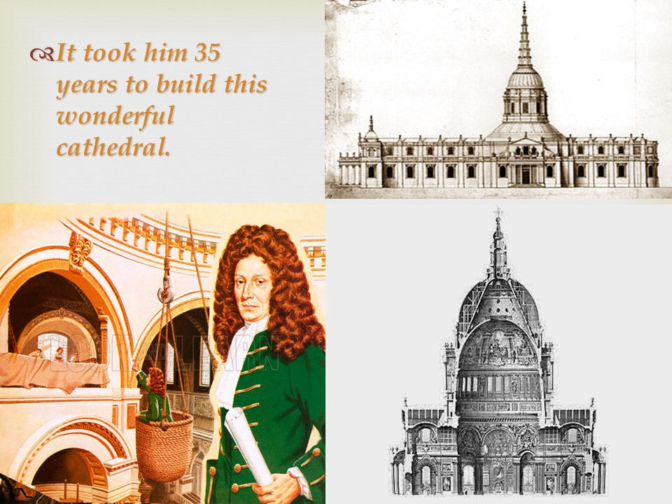 It took him 35 years to build this wonderful cathedral.
