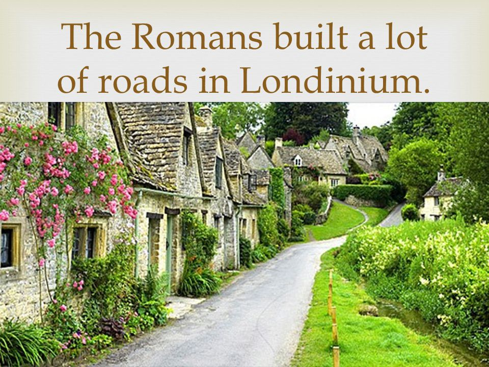The Romans built a lot of roads in Londinium.