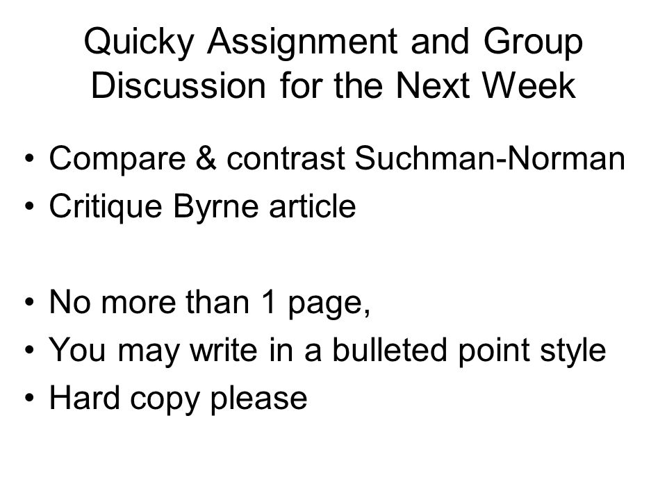 Quicky Assignment and Group Discussion for the Next Week Compare & contrast Suchman-Norman Critique Byrne article No more than 1 page, You may write in a bulleted point style Hard copy please