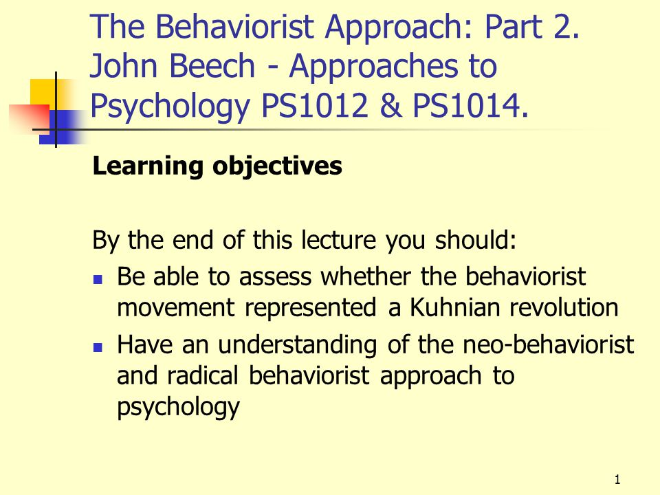 2 The behaviorist approach: Part 2 Lecture plan Introduction Evaluation in terms of Kuhn's paradigms: was there a revolution.