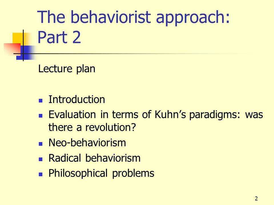 3 The Behaviorist Approach Was there a behaviorist revolution led by Watson after his manifesto of 1913.