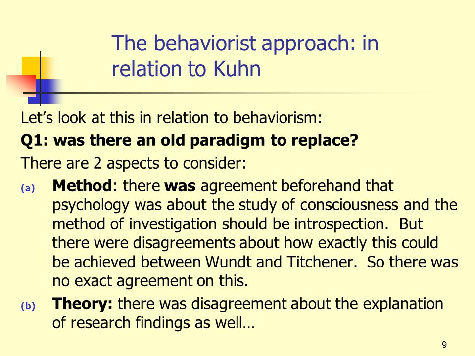 10 The behaviorist approach: in relation to Kuhn Q1: was there an old paradigm to replace.