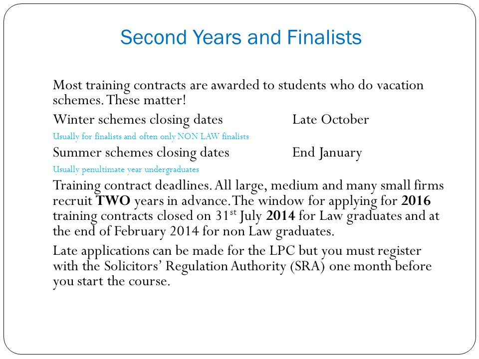 Most training contracts are awarded to students who do vacation schemes. These matter! Winter schemes closing datesLate October Usually for finalists