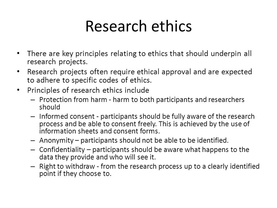 Research ethics There are key principles relating to ethics that should underpin all research projects. Research projects often require ethical approv