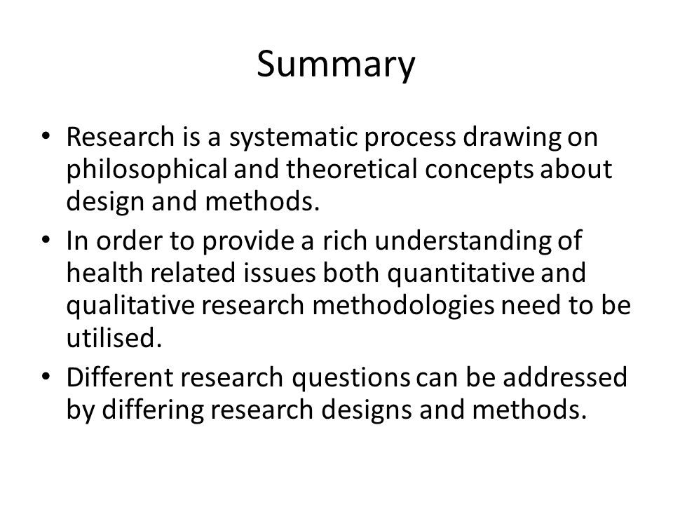 Summary Research is a systematic process drawing on philosophical and theoretical concepts about design and methods. In order to provide a rich unders