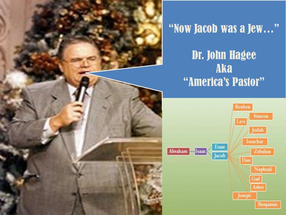 """Now Jacob was a Jew…"" Dr. John Hagee Aka ""America's Pastor"""